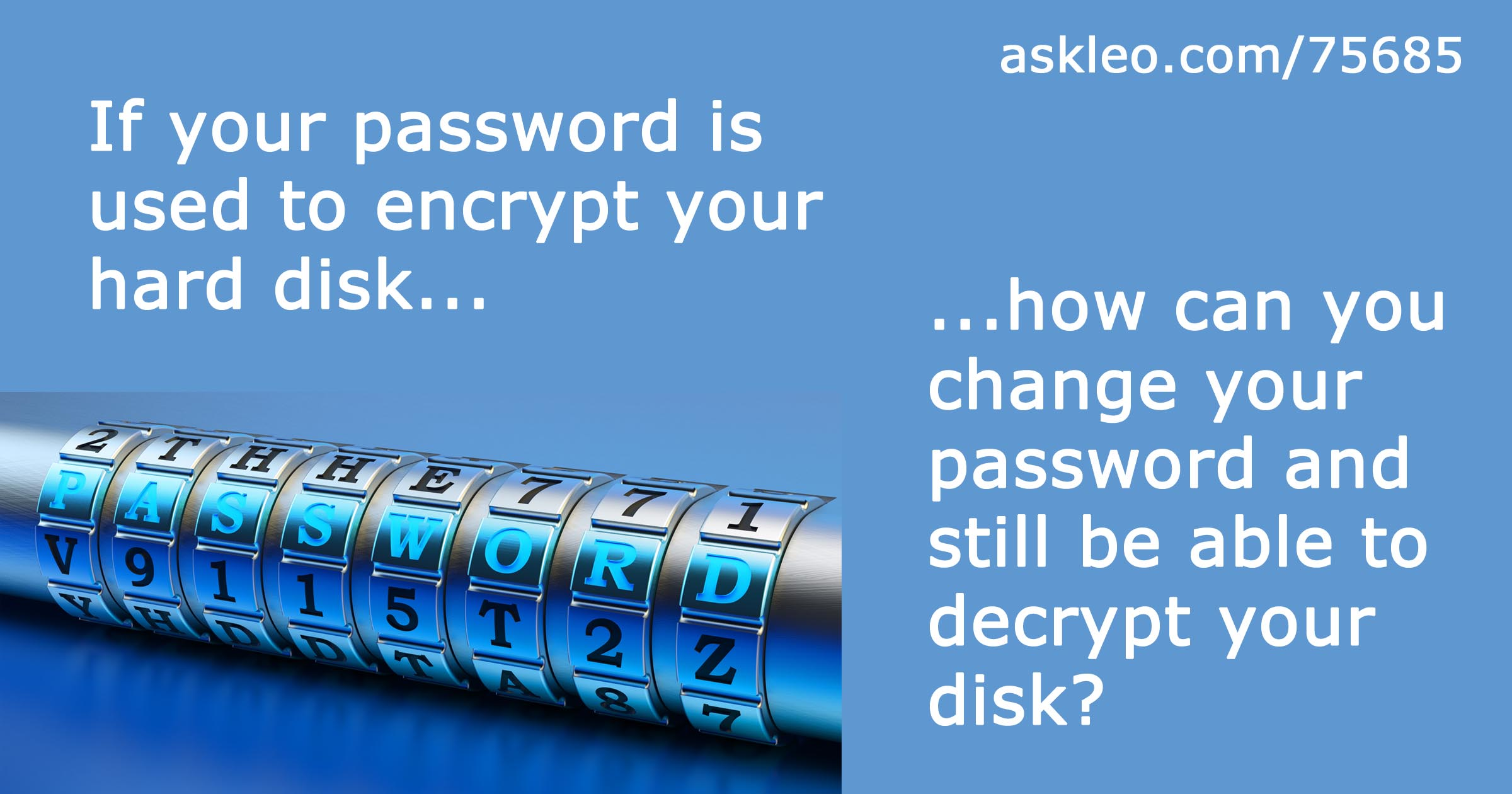 How Is it Possible to Change a Password Without Re-encrypting an Encrypted Disk?