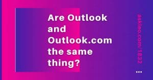 How Do Outlook and Outlook.com Relate?