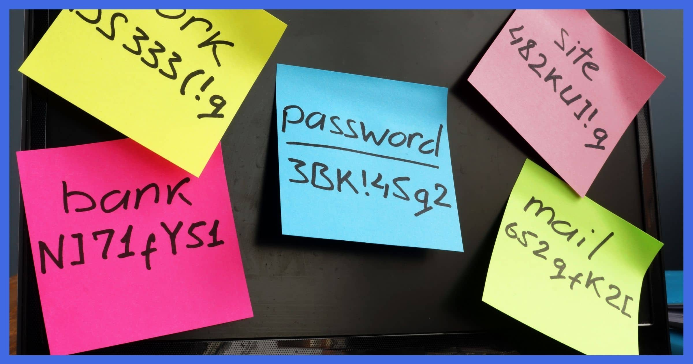Passwords on Sticky Notes (Don't Do This.)