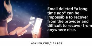 Can I Recover Deleted Emails in Gmail I Deleted Three Years Ago? How to Side-step this Issue in the Future