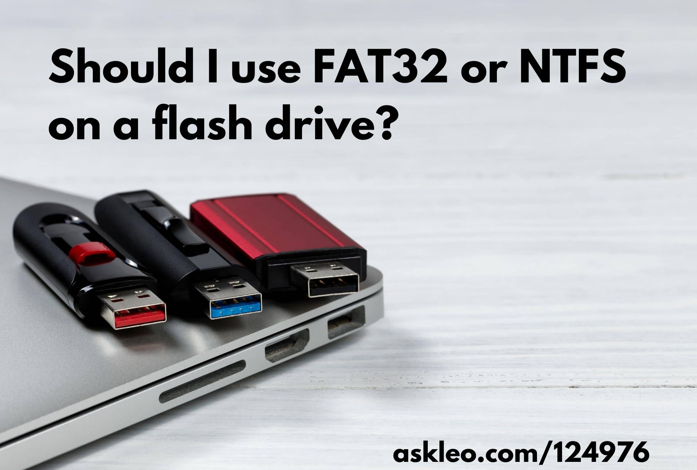 Should I Use FAT32 or NTFS on a Flash Drive?