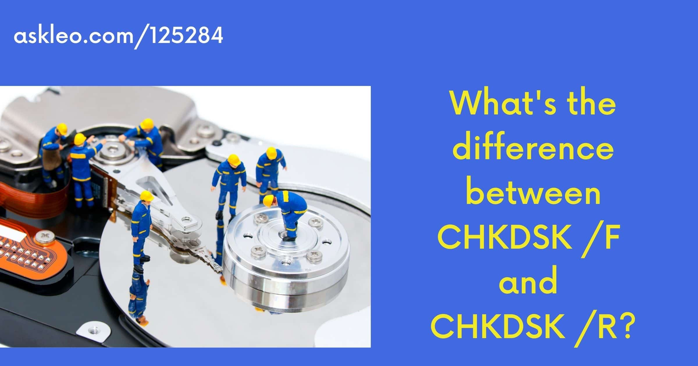 What's the Difference Between CHKDSK /F and CHKDSK /R?