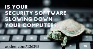 Yes, Your Security Software Might Slow Down Your Computer - What to Do About It
