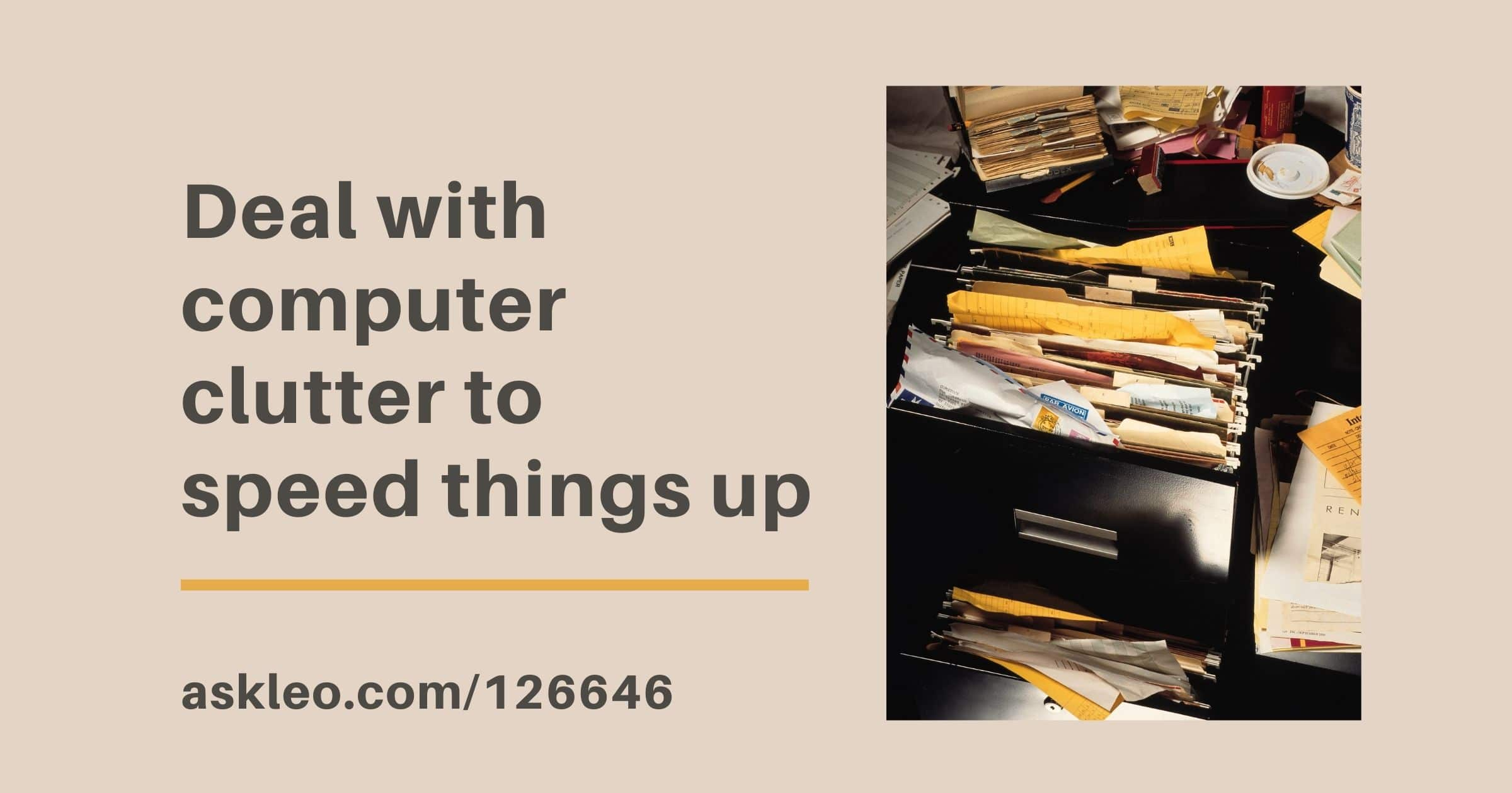 Deal with Computer Clutter to Speed Things Up